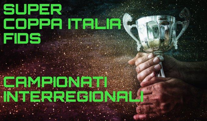 SUPER COPPA ITALIA FIDS E CAMPIONATIINTERREGIONALI